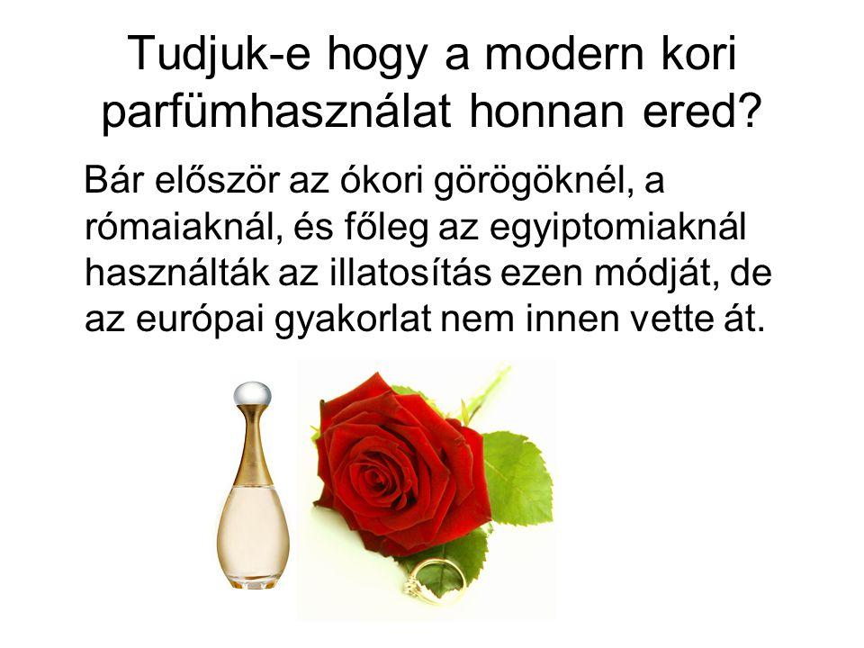 Tudjuk-e hogy a modern kori parfümhasználat honnan ered