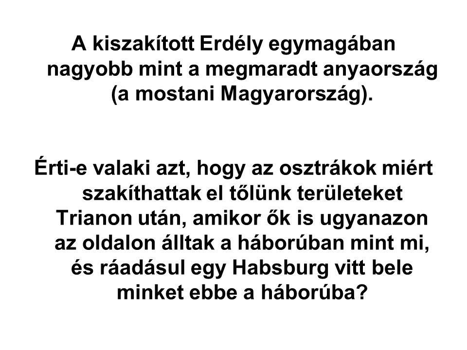 A kiszakított Erdély egymagában nagyobb mint a megmaradt anyaország (a mostani Magyarország).