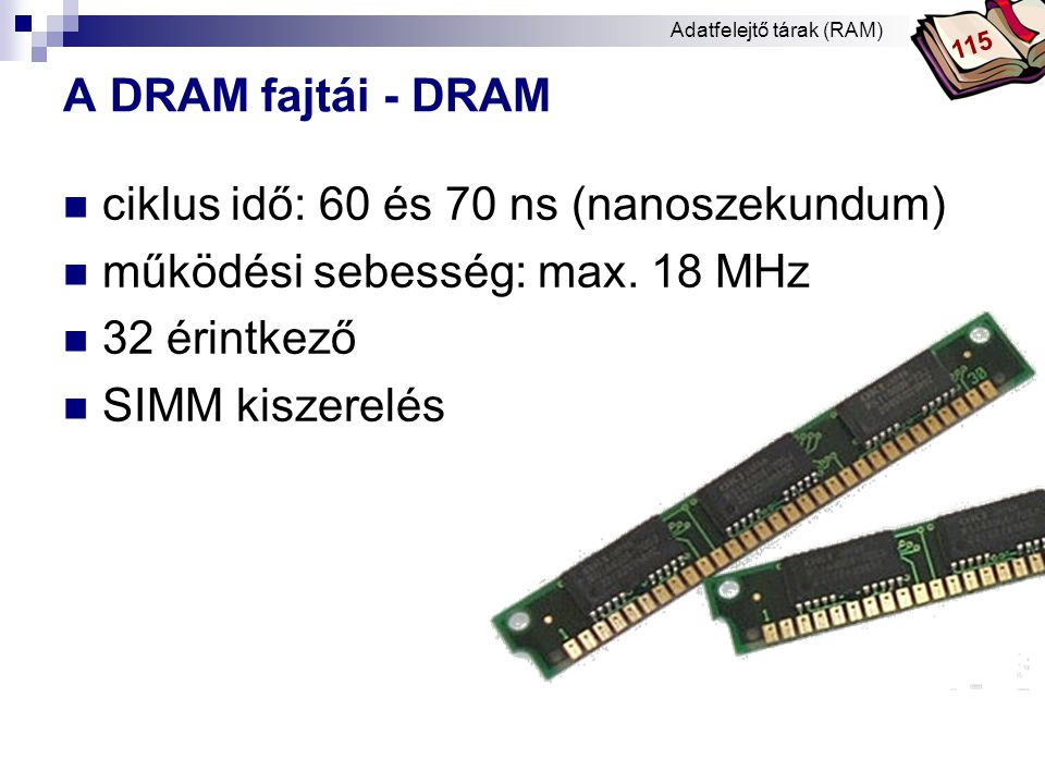 ciklus idő: 60 és 70 ns (nanoszekundum) működési sebesség: max. 18 MHz