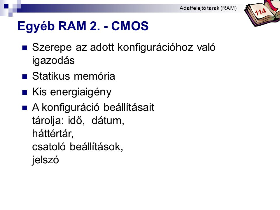 Egyéb RAM 2. - CMOS Szerepe az adott konfigurációhoz való igazodás