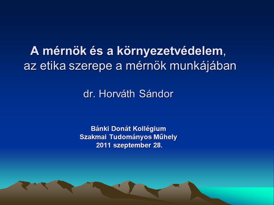 A mérnök és a környezetvédelem, az etika szerepe a mérnök munkájában dr.
