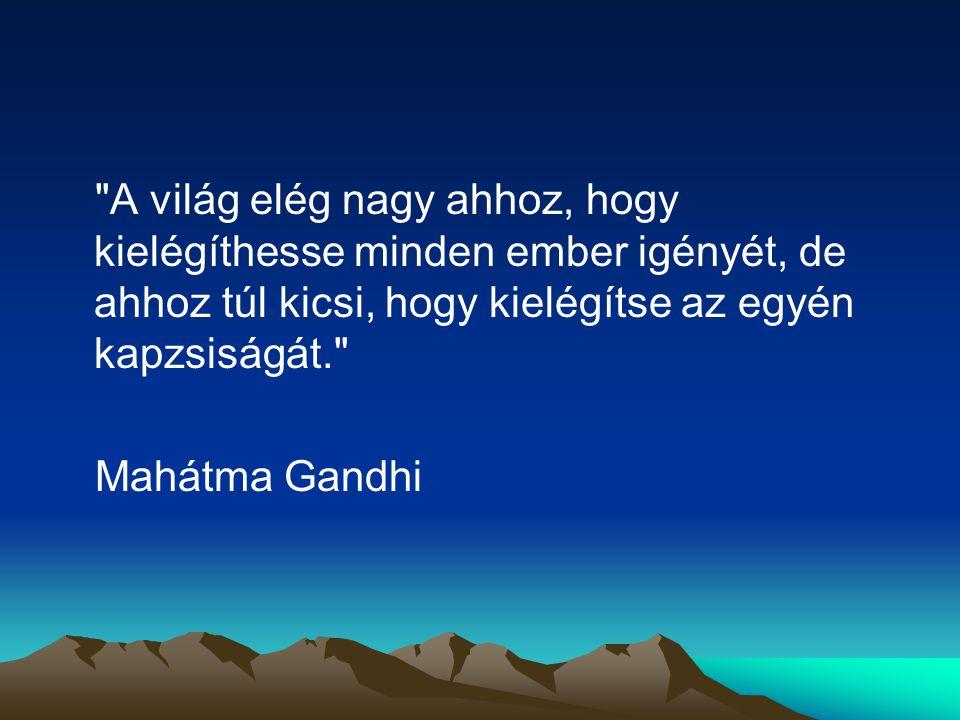 A világ elég nagy ahhoz, hogy kielégíthesse minden ember igényét, de ahhoz túl kicsi, hogy kielégítse az egyén kapzsiságát.