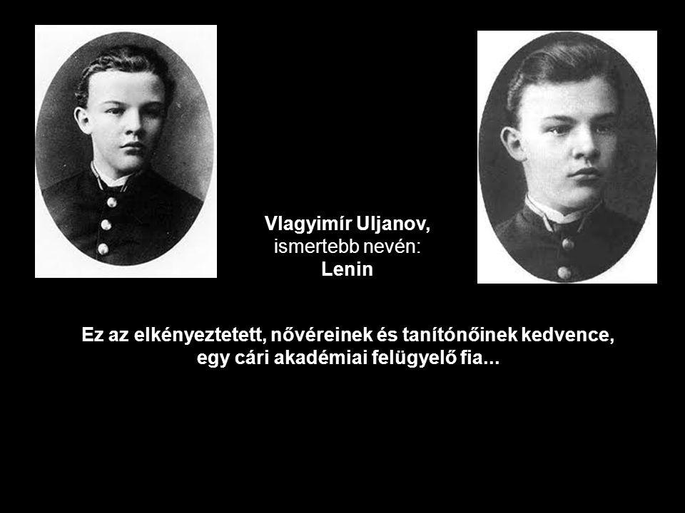 Vlagyimír Uljanov, ismertebb nevén: Lenin.