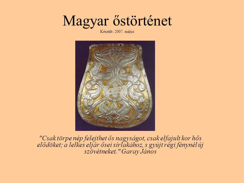 Magyar őstörténet Készült: 2007. május