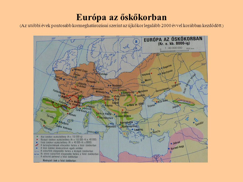 Európa az őskőkorban (Az utóbbi évek pontosabb kormeghatározásai szerint az újkőkor legalább 2000 évvel korábban kezdődött.)