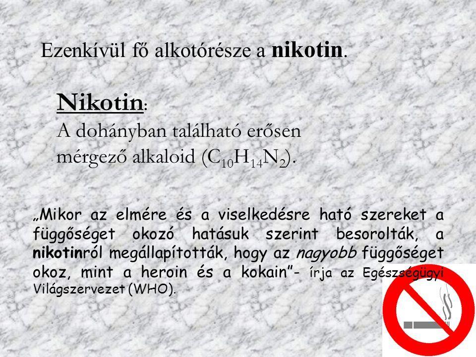 Nikotin: Ezenkívül fő alkotórésze a nikotin.
