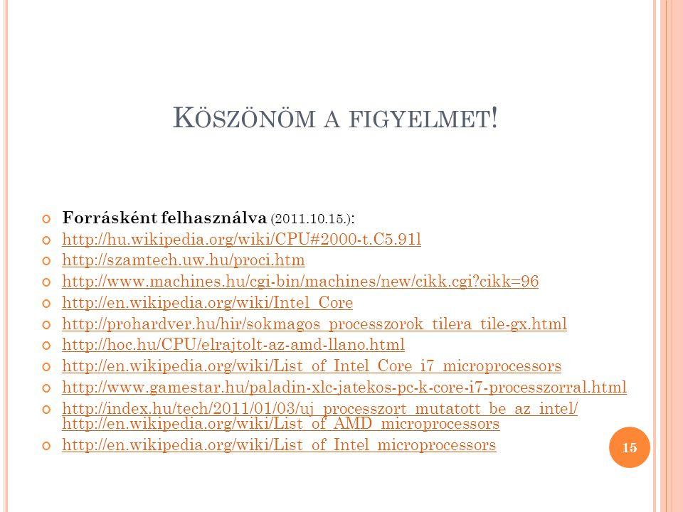 Köszönöm a figyelmet! Forrásként felhasználva (2011.10.15.):