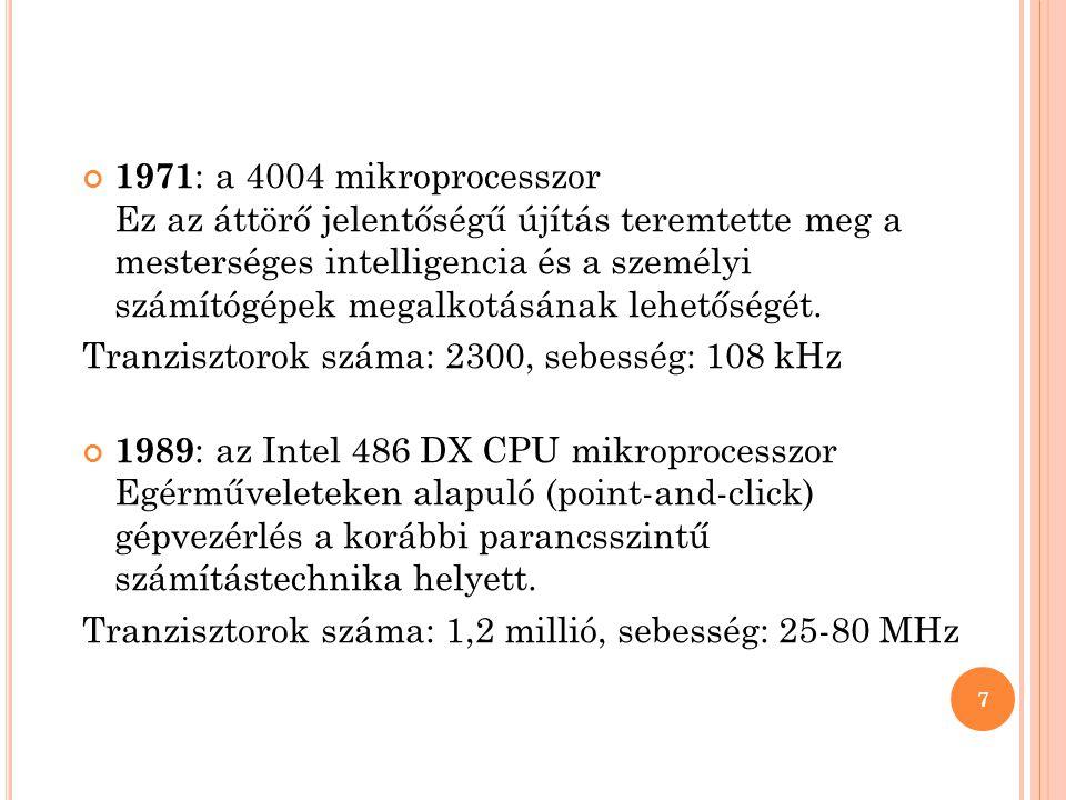 1971: a 4004 mikroprocesszor Ez az áttörő jelentőségű újítás teremtette meg a mesterséges intelligencia és a személyi számítógépek megalkotásának lehetőségét.