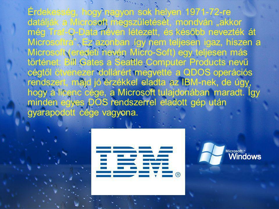 """Érdekesség, hogy nagyon sok helyen 1971-72-re datálják a Microsoft megszületését, mondván """"akkor még Traf-O-Data néven létezett, és később nevezték át Microsoftra ."""