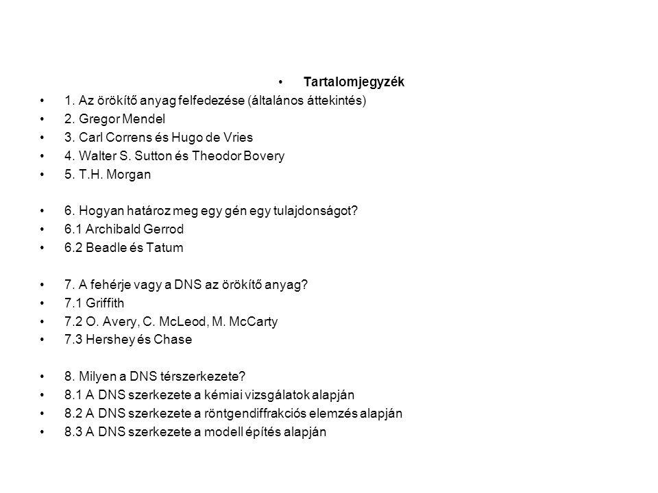 Tartalomjegyzék 1. Az örökítő anyag felfedezése (általános áttekintés) 2. Gregor Mendel. 3. Carl Correns és Hugo de Vries.