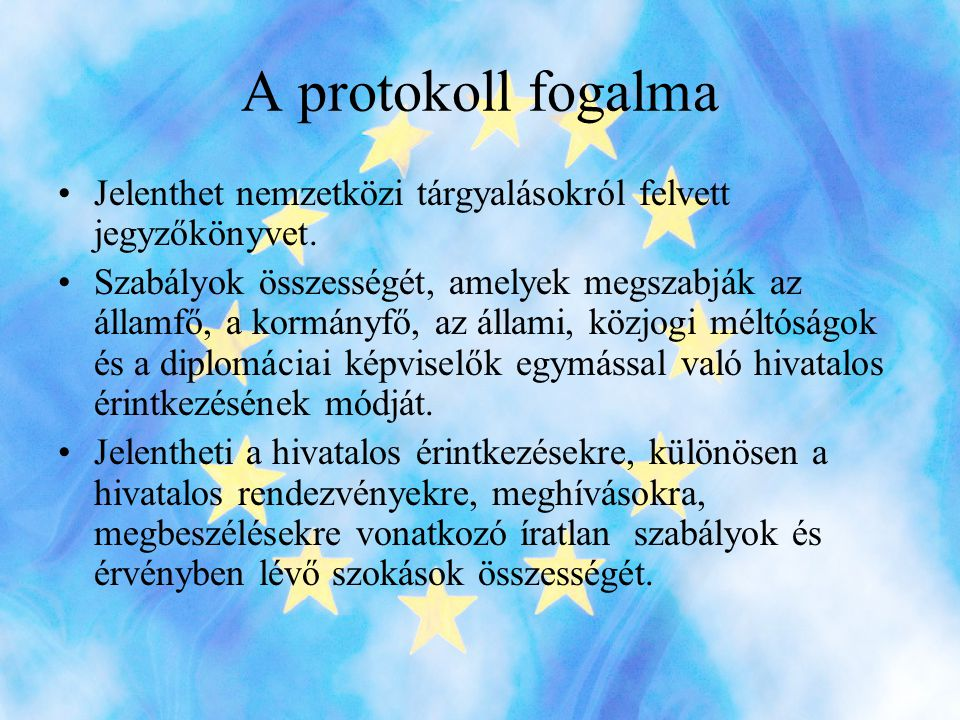 A protokoll fogalma Jelenthet nemzetközi tárgyalásokról felvett jegyzőkönyvet.