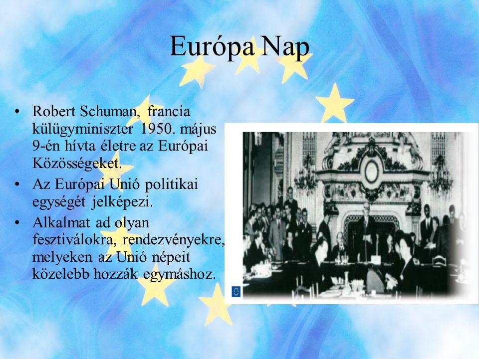 Európa Nap Robert Schuman, francia külügyminiszter 1950. május 9-én hívta életre az Európai Közösségeket.