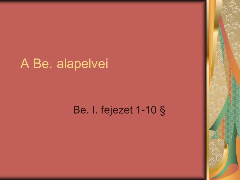 A Be. alapelvei Be. I. fejezet 1-10 §