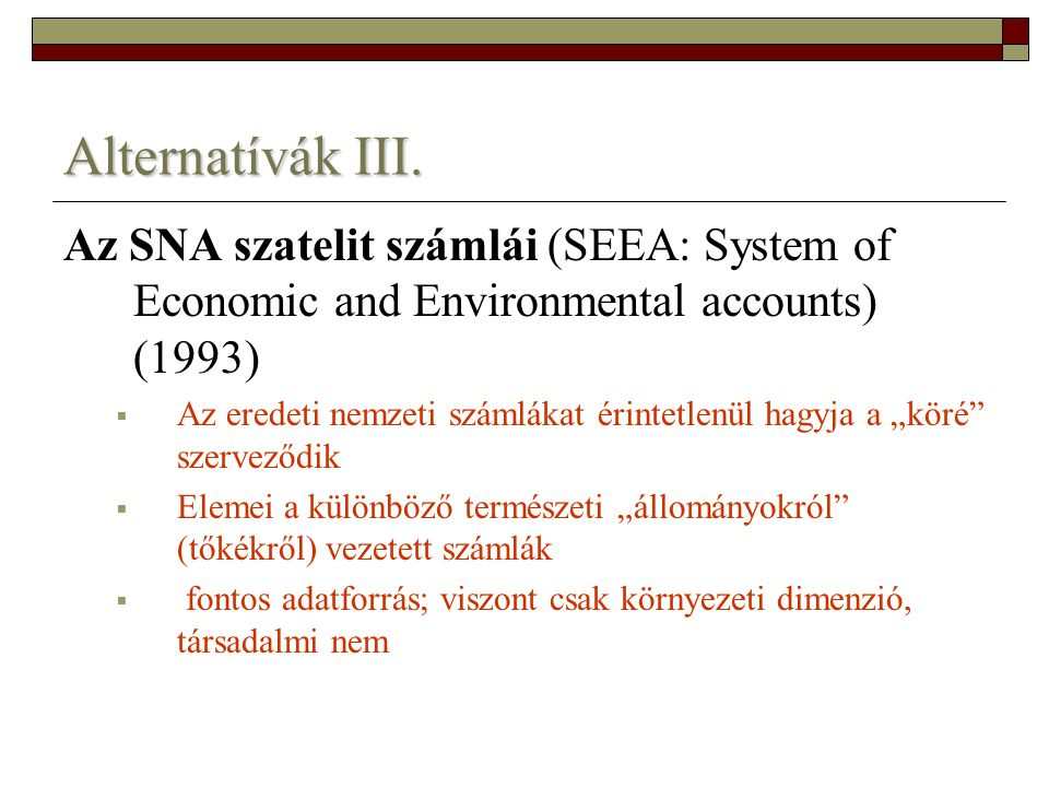 Alternatívák III. Az SNA szatelit számlái (SEEA: System of Economic and Environmental accounts) (1993)