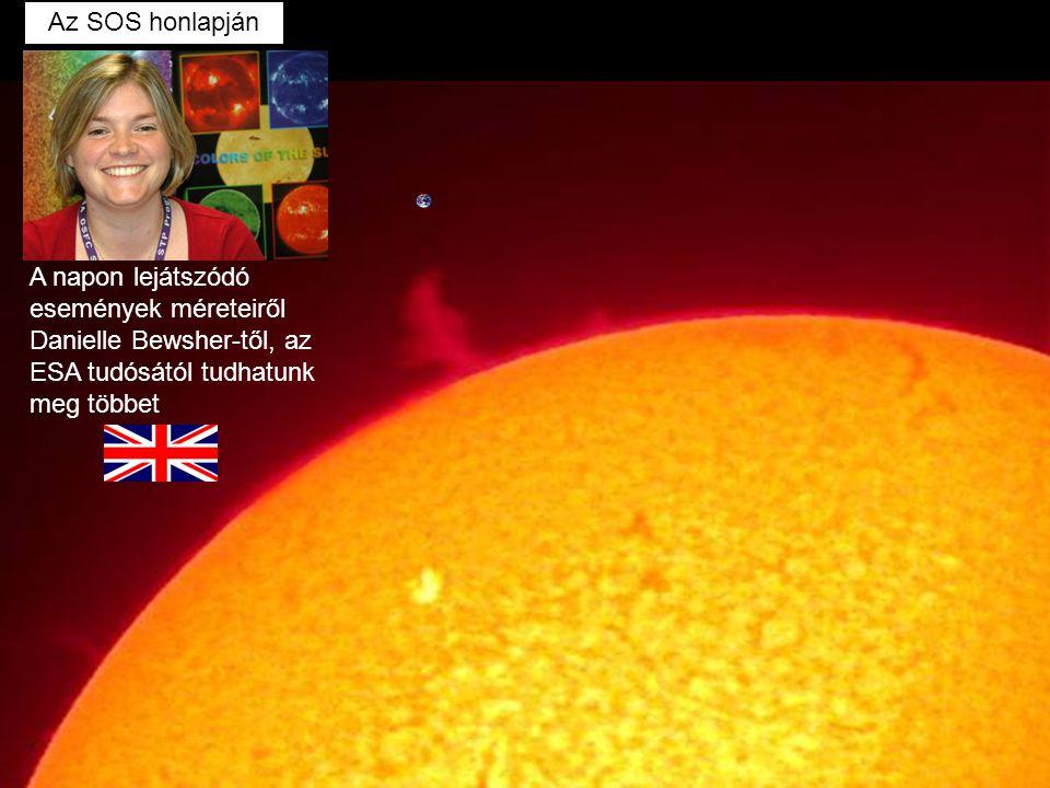 Az SOS honlapján A napon lejátszódó események méreteiről Danielle Bewsher-től, az ESA tudósától tudhatunk meg többet.