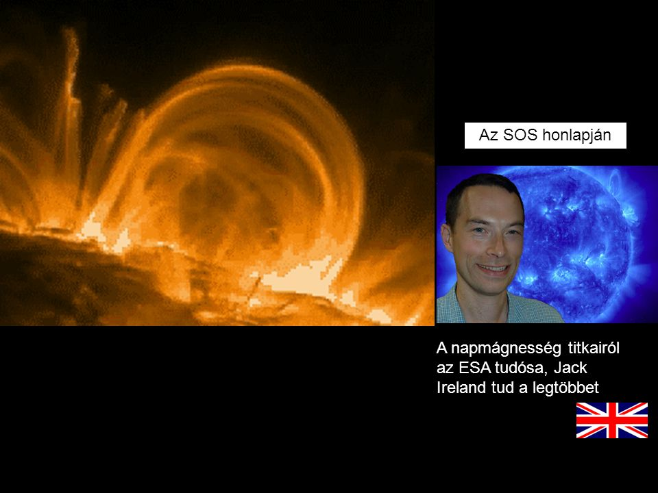 Az SOS honlapján A napmágnesség titkairól az ESA tudósa, Jack Ireland tud a legtöbbet