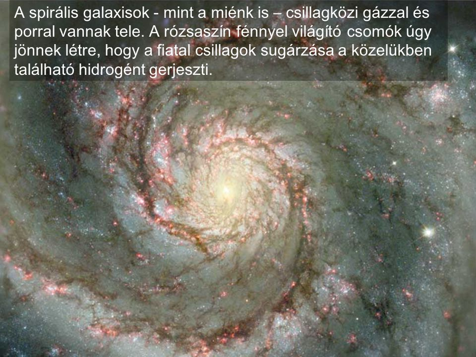 A spirális galaxisok - mint a miénk is – csillagközi gázzal és porral vannak tele.