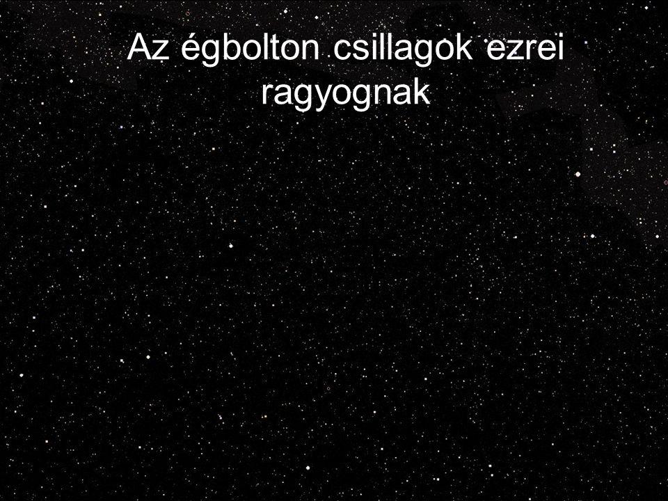 Az égbolton csillagok ezrei ragyognak