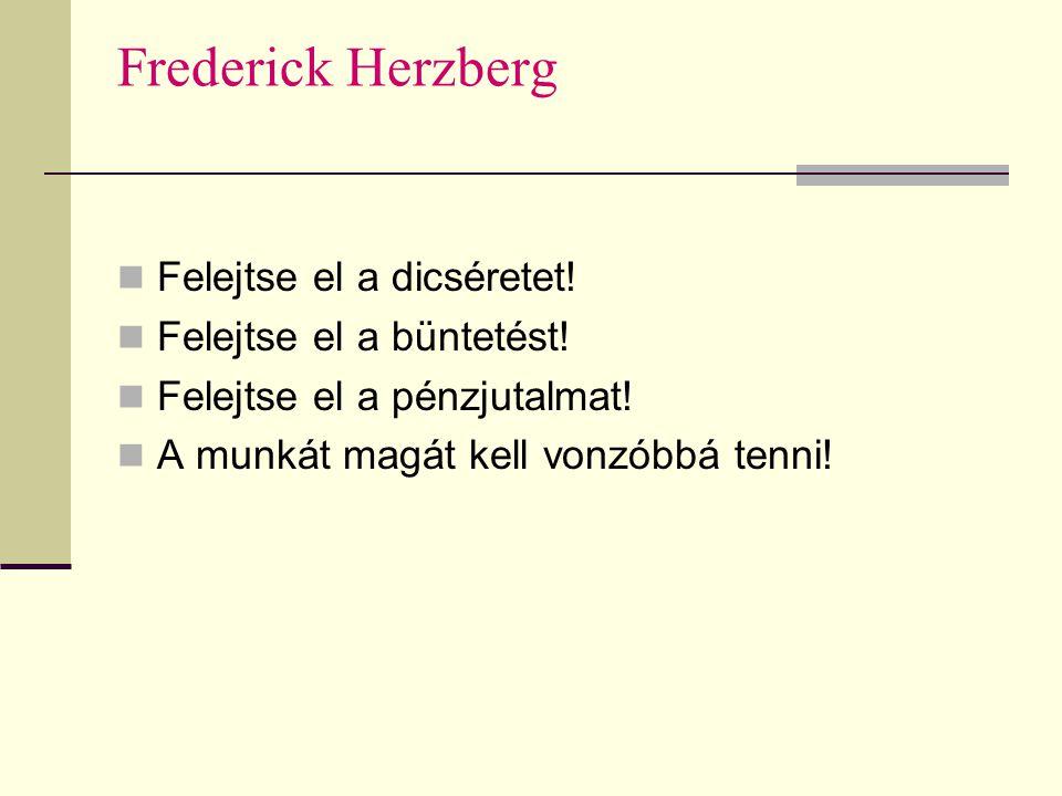 Frederick Herzberg Felejtse el a dicséretet! Felejtse el a büntetést!