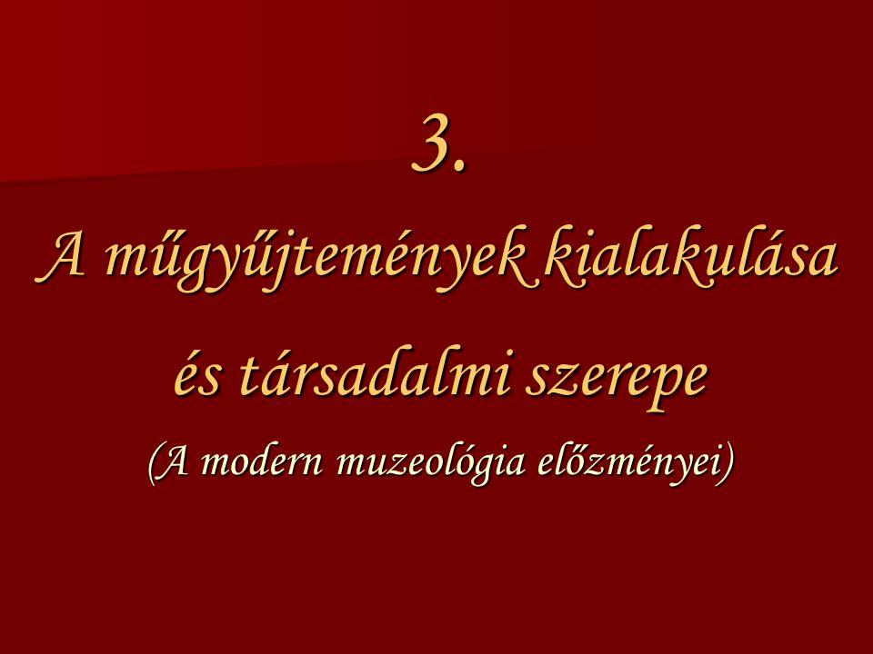 3. A műgyűjtemények kialakulása és társadalmi szerepe