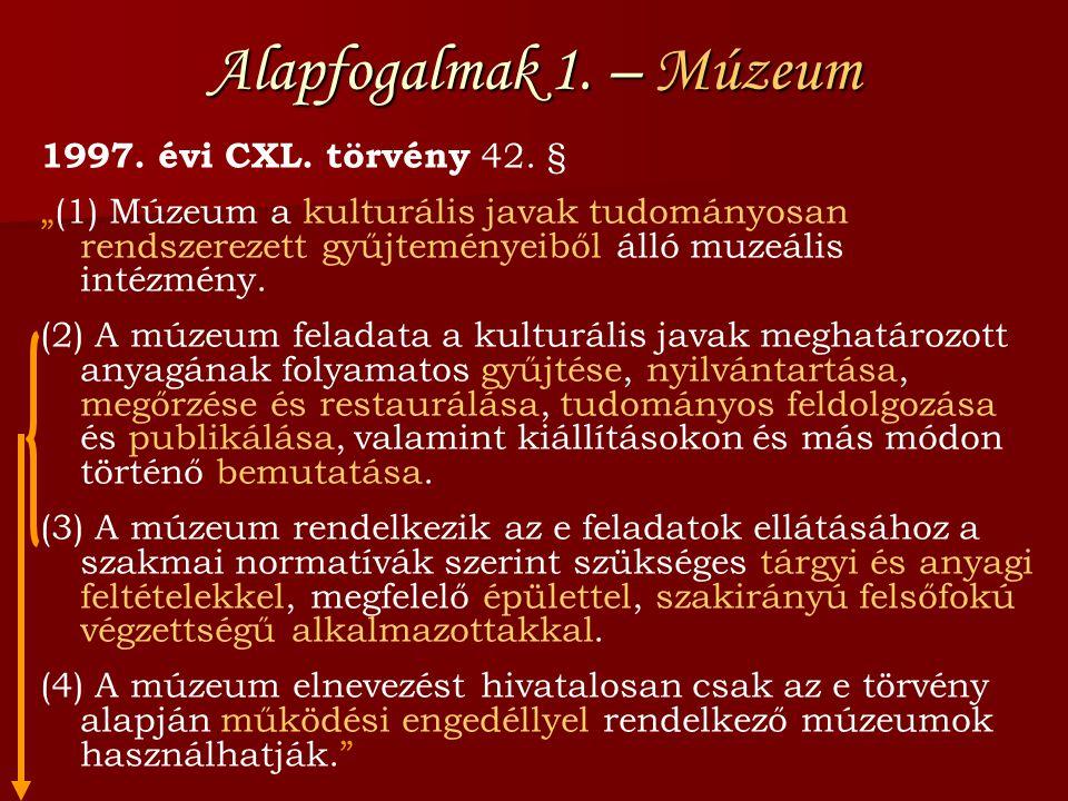 Alapfogalmak 1. – Múzeum 1997. évi CXL. törvény 42. §