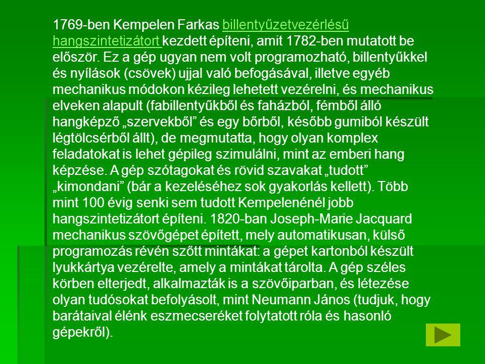 1769-ben Kempelen Farkas billentyűzetvezérlésű hangszintetizátort kezdett építeni, amit 1782-ben mutatott be először.