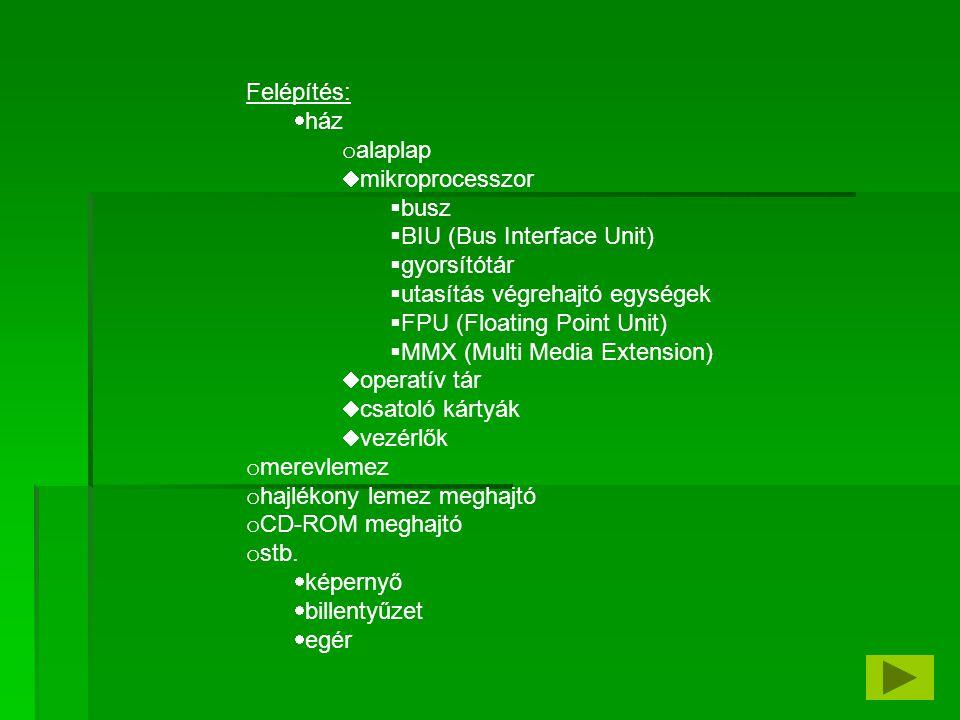 Felépítés: ház. alaplap. mikroprocesszor. busz. BIU (Bus Interface Unit) gyorsítótár. utasítás végrehajtó egységek.