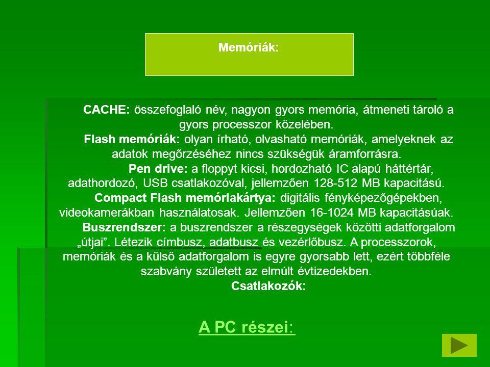 Memóriák: CACHE: összefoglaló név, nagyon gyors memória, átmeneti tároló a gyors processzor közelében.