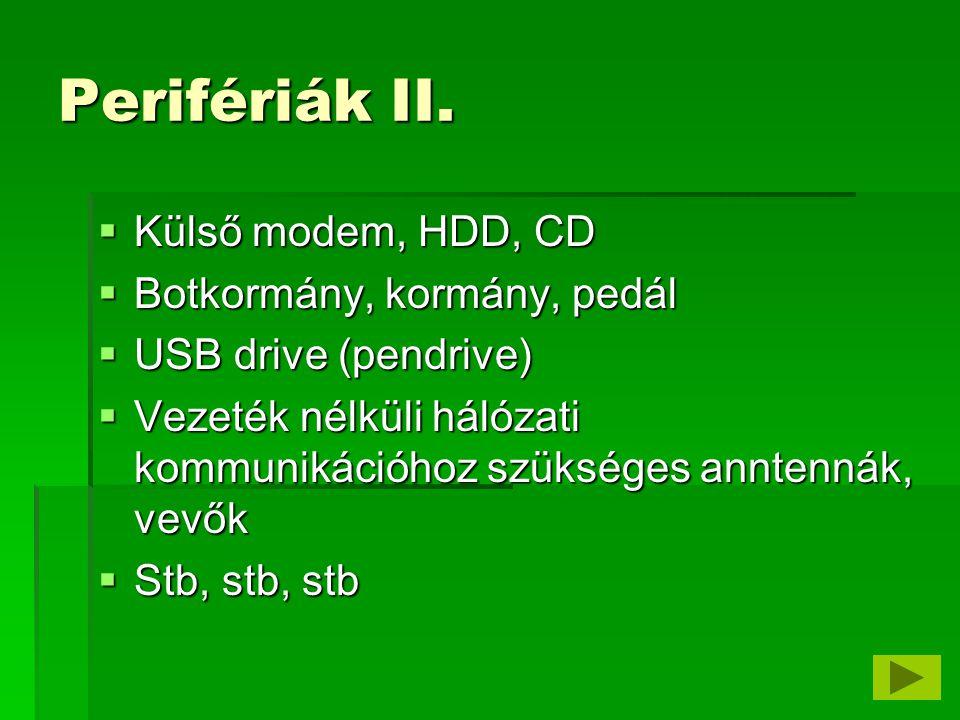 Perifériák II. Külső modem, HDD, CD Botkormány, kormány, pedál
