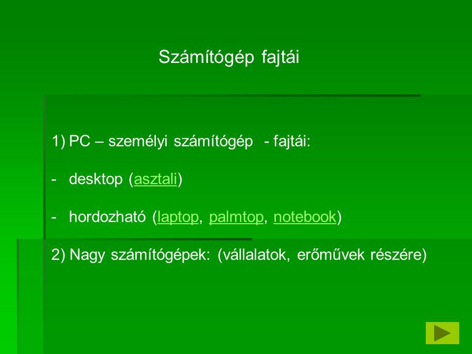 Számítógép fajtái PC – személyi számítógép - fajtái: desktop (asztali)