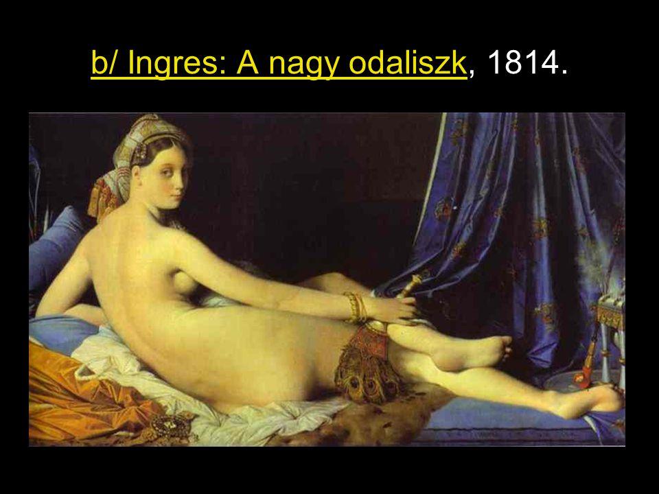 b/ Ingres: A nagy odaliszk, 1814.