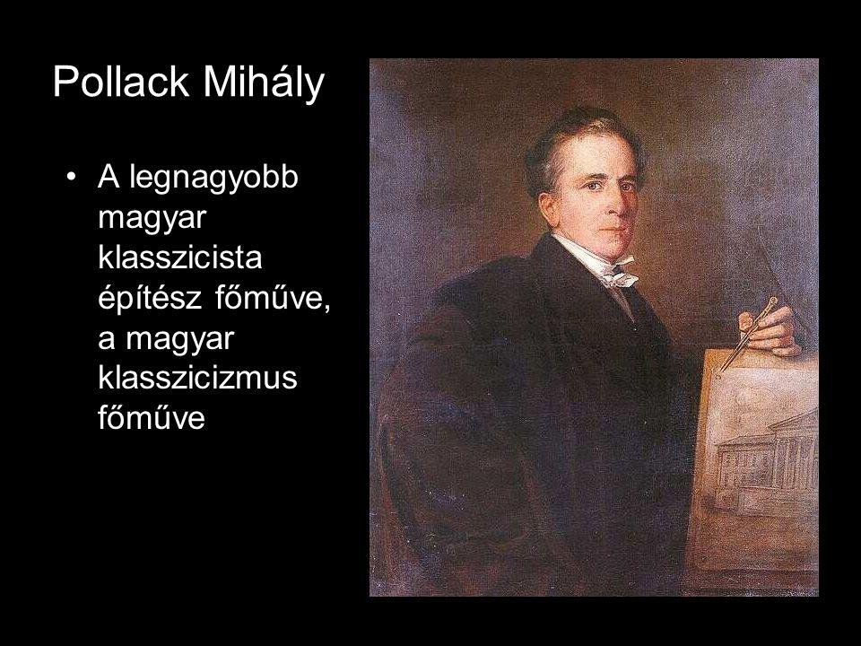 Pollack Mihály A legnagyobb magyar klasszicista építész főműve, a magyar klasszicizmus főműve