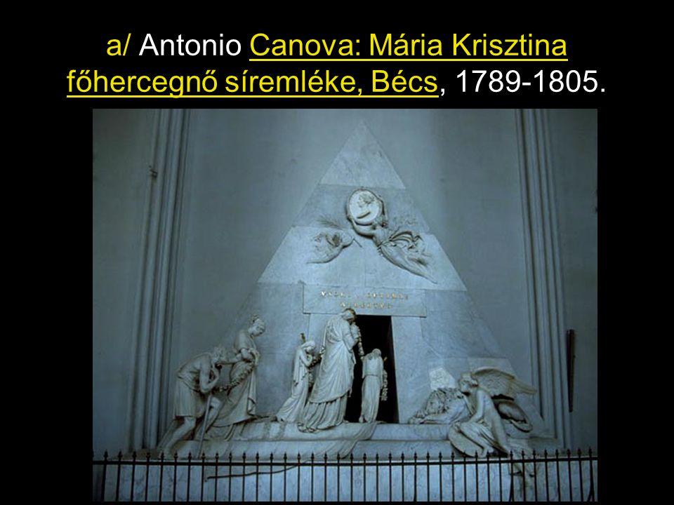 a/ Antonio Canova: Mária Krisztina főhercegnő síremléke, Bécs, 1789-1805.