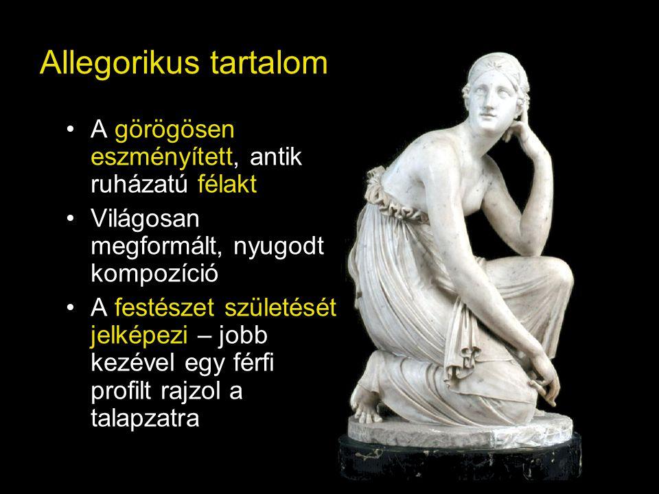 Allegorikus tartalom A görögösen eszményített, antik ruházatú félakt