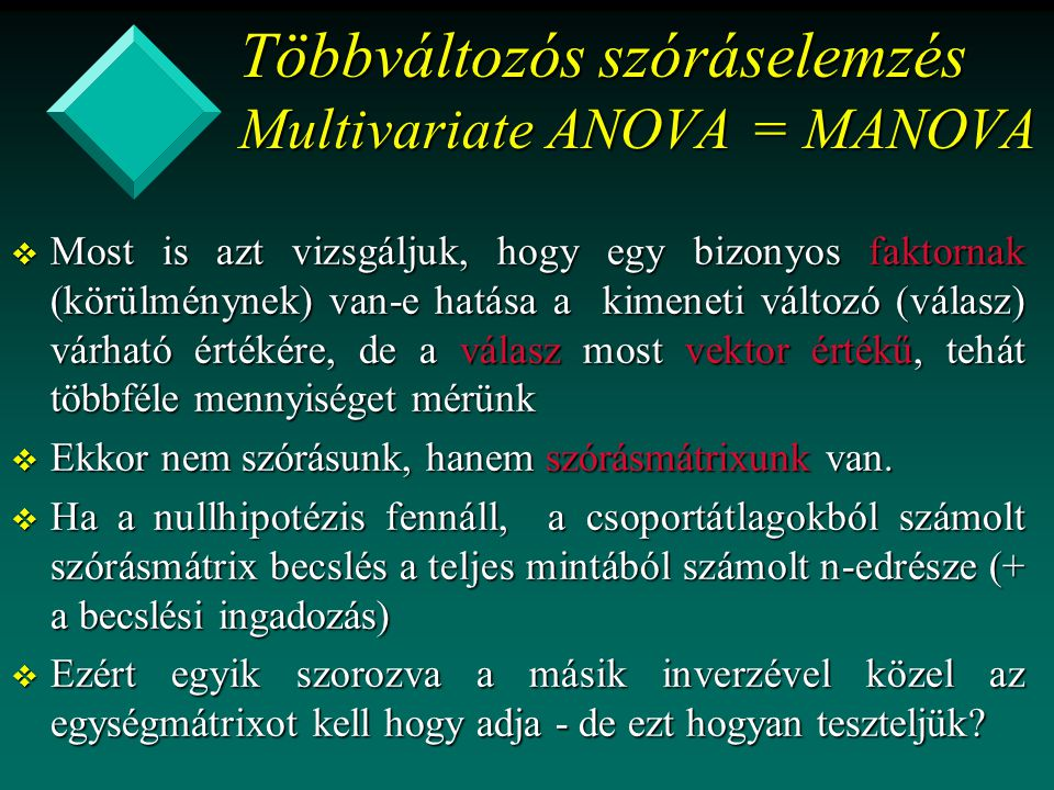 Többváltozós szóráselemzés Multivariate ANOVA = MANOVA