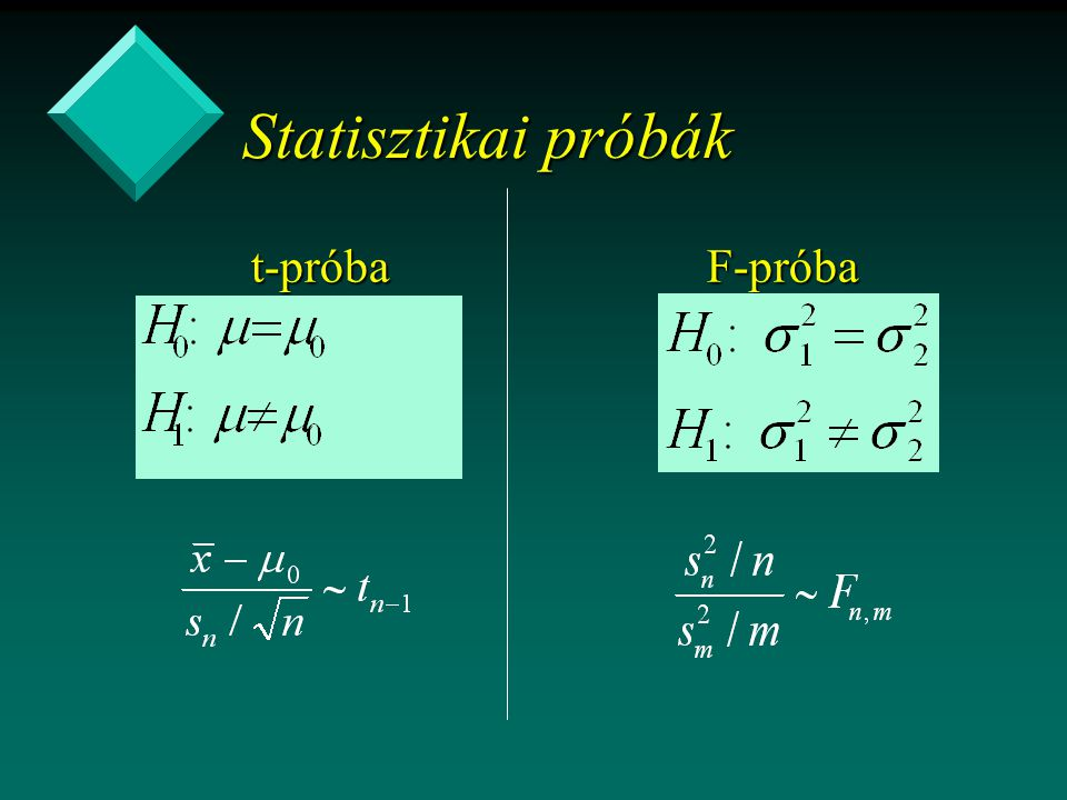 Statisztikai próbák t-próba F-próba