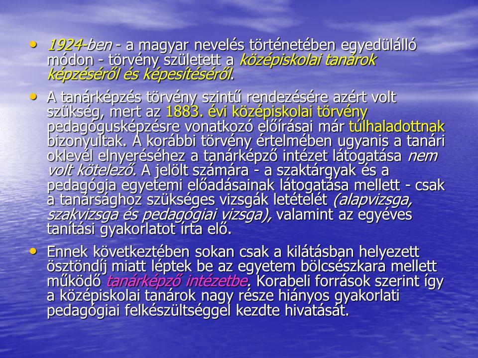 1924-ben - a magyar nevelés történetében egyedülálló módon - törvény született a középiskolai tanárok képzéséről és képesítéséről.