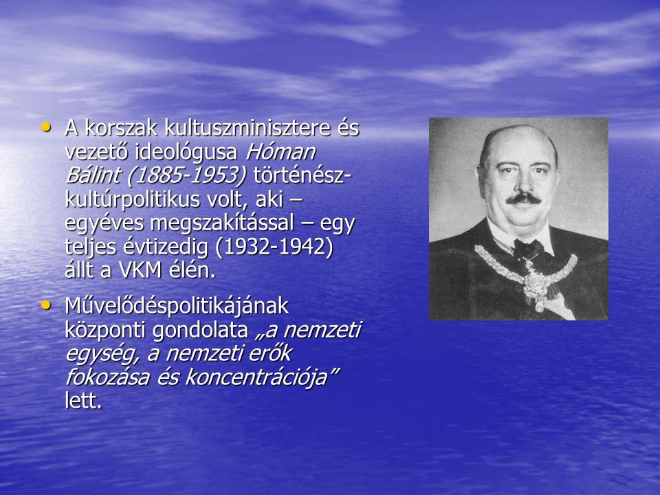 A korszak kultuszminisztere és vezető ideológusa Hóman Bálint (1885-1953) történész-kultúrpolitikus volt, aki – egyéves megszakítással – egy teljes évtizedig (1932-1942) állt a VKM élén.