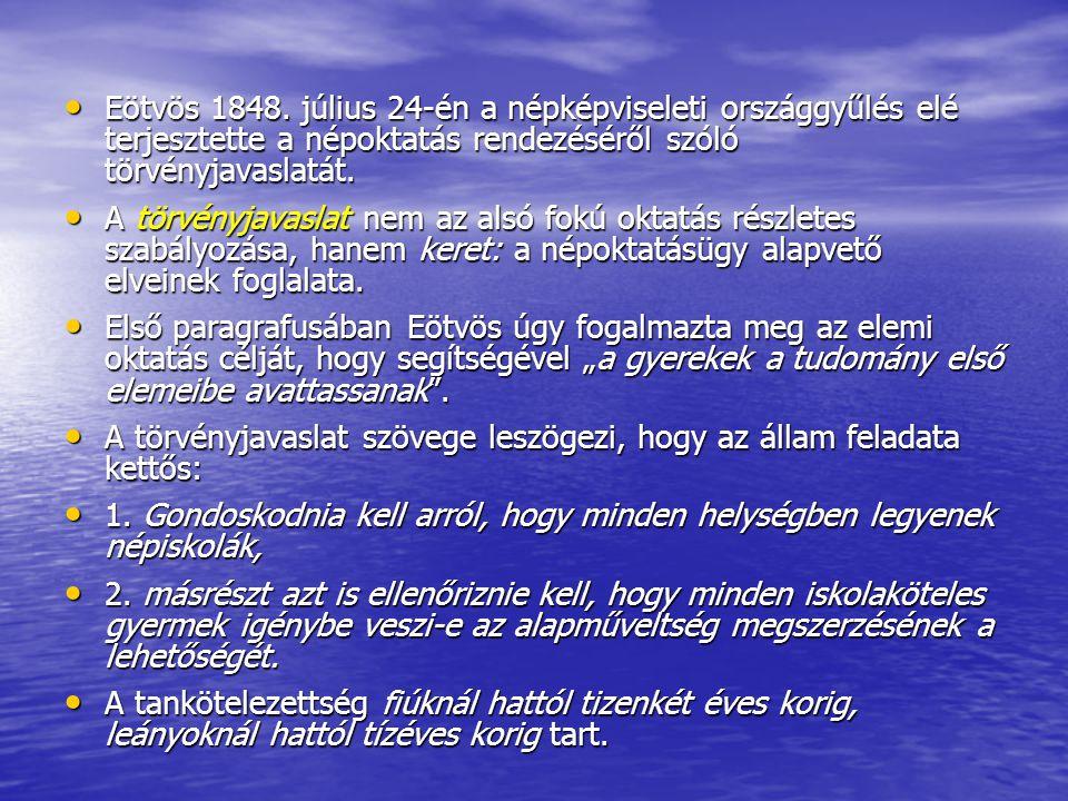 Eötvös 1848. július 24-én a népképviseleti országgyűlés elé terjesztette a népoktatás rendezéséről szóló törvényjavaslatát.