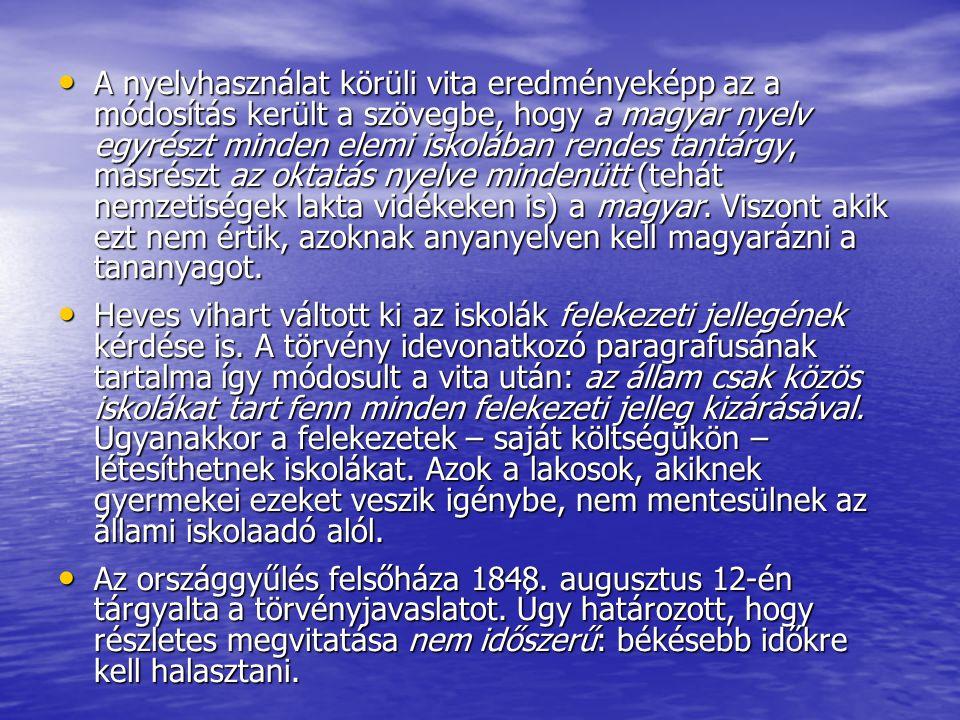 A nyelvhasználat körüli vita eredményeképp az a módosítás került a szövegbe, hogy a magyar nyelv egyrészt minden elemi iskolában rendes tantárgy, másrészt az oktatás nyelve mindenütt (tehát nemzetiségek lakta vidékeken is) a magyar. Viszont akik ezt nem értik, azoknak anyanyelven kell magyarázni a tananyagot.