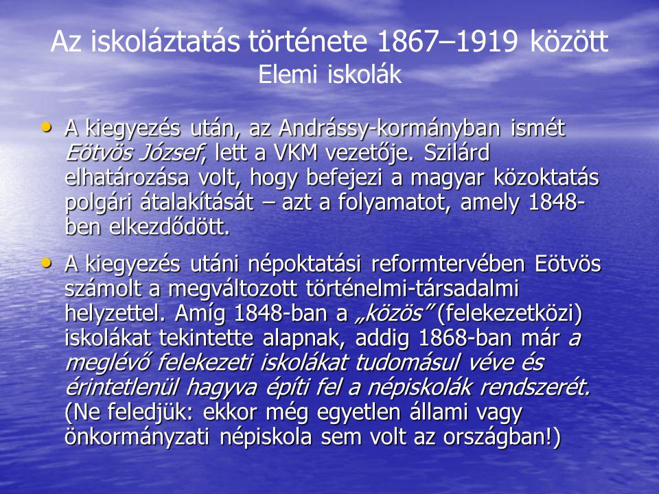 Az iskoláztatás története 1867–1919 között Elemi iskolák