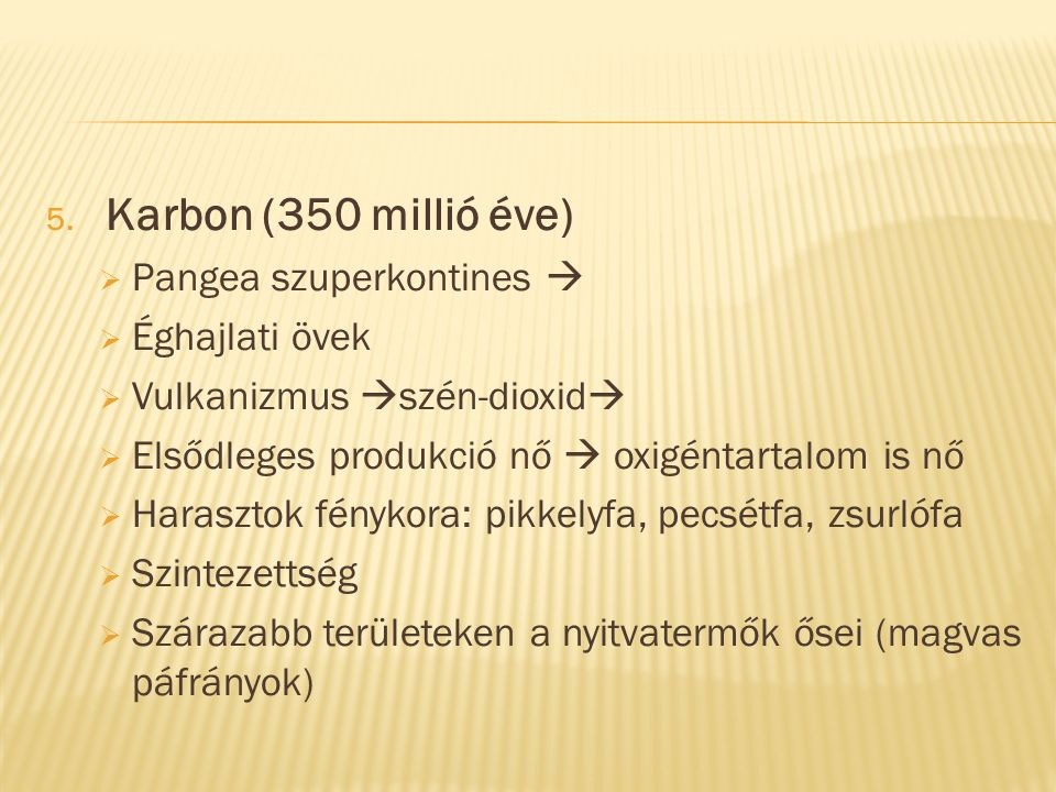 Karbon (350 millió éve) Pangea szuperkontines  Éghajlati övek