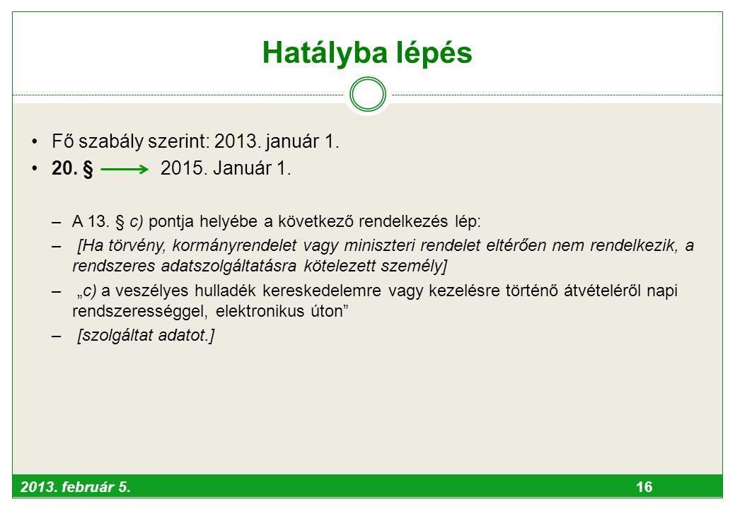 Hatályba lépés Fő szabály szerint: 2013. január 1.