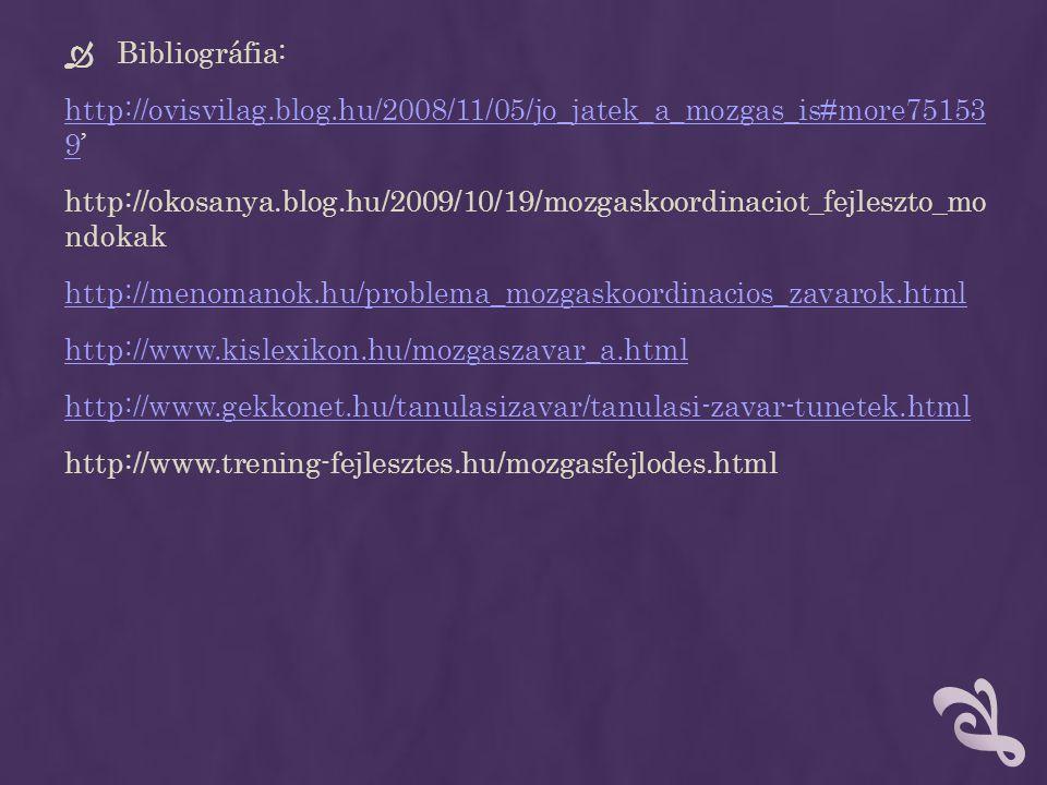 Bibliográfia: http://ovisvilag.blog.hu/2008/11/05/jo_jatek_a_mozgas_is#more75153 9'
