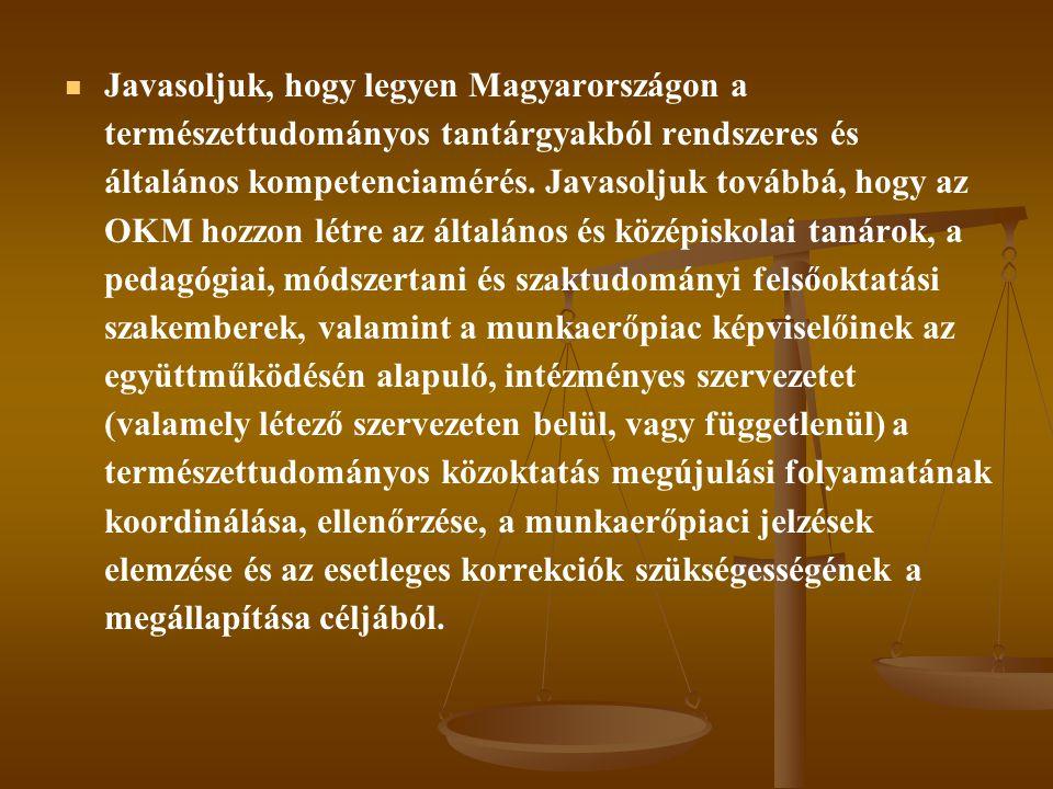 Javasoljuk, hogy legyen Magyarországon a természettudományos tantárgyakból rendszeres és általános kompetenciamérés.