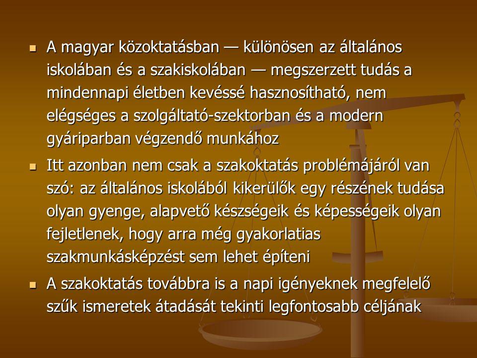 A magyar közoktatásban — különösen az általános iskolában és a szakiskolában — megszerzett tudás a mindennapi életben kevéssé hasznosítható, nem elégséges a szolgáltató-szektorban és a modern gyáriparban végzendő munkához