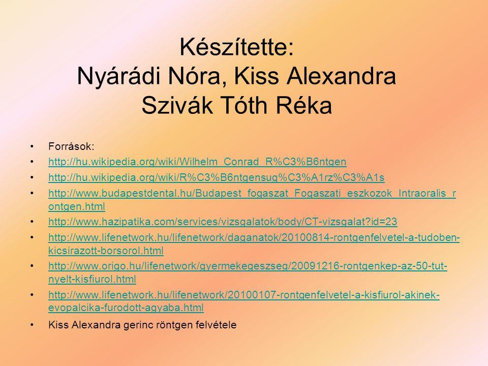 Készítette: Nyárádi Nóra, Kiss Alexandra Szivák Tóth Réka