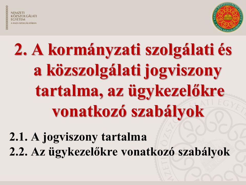 2. A kormányzati szolgálati és a közszolgálati jogviszony tartalma, az ügykezelőkre vonatkozó szabályok