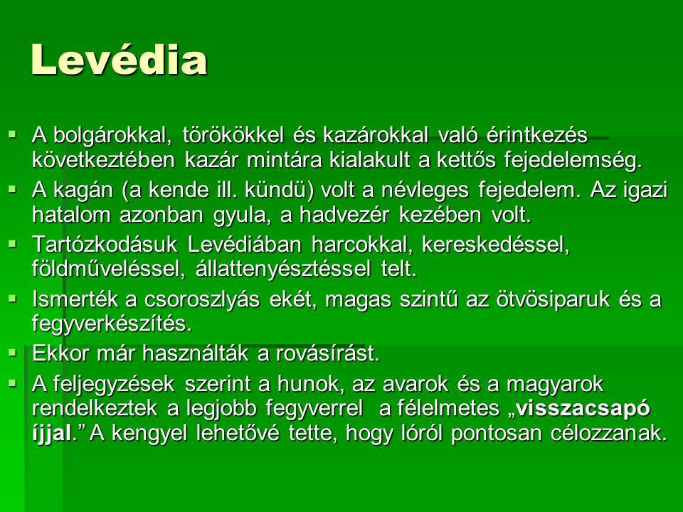 Levédia A bolgárokkal, törökökkel és kazárokkal való érintkezés következtében kazár mintára kialakult a kettős fejedelemség.