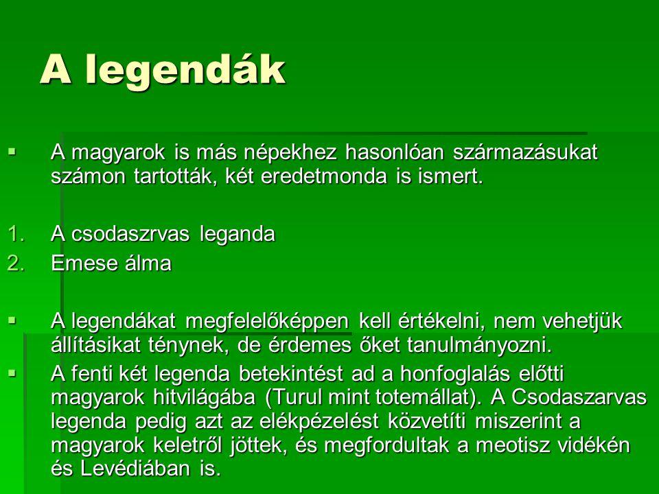 A legendák A magyarok is más népekhez hasonlóan származásukat számon tartották, két eredetmonda is ismert.